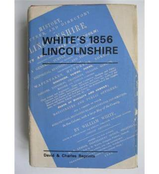White's 1856 Lincolnshire: A Reprint Of The 1856 Issue Of History, Gazetteer, And Directory Of Lincolnshire