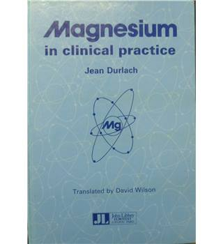 Magnesium in clinical practice / Jean Durlach