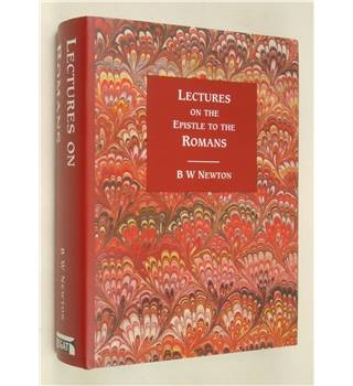 Lectures on the Epistle to the Romans by B.W. Newton