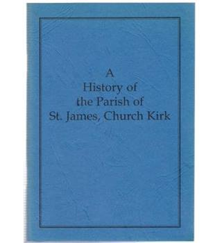A History of the Parish of St. James, Church Kirk