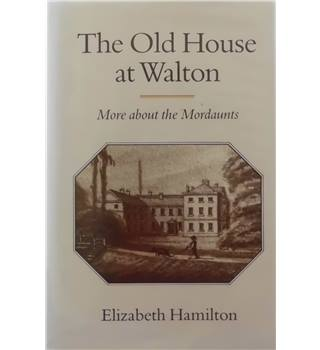 The Old House at Walton: More about the Mordaunts (signed by the author)