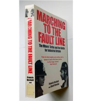 Marching to the Fault Line - The Miners' Strike and the Battle for Industrial Britain