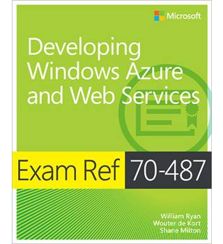 Developing Windows Azure and Web Services:Exam Ref 70-487 - William Ryan, Wouter de Kort, Shane Milton