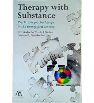 Therapy with Substance: Psycholytic Psychotherapy In The Twenty First Century