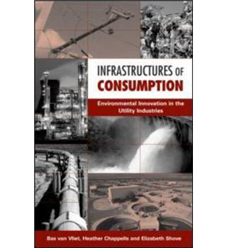 Infrastructures of Consumption: Environmental Innovation in the Utility Industries: Restructuring the Utility Industries