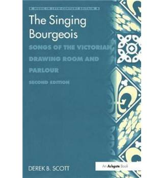 The Singing Bourgeois: Songs of the Victorian Drawing Room and Parlour (Music in Nineteenth-Century Britain)