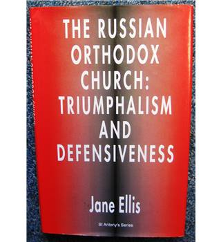 The Russian Orthodox Church: Triumphalism and Defensiveness