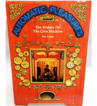 Automatic Pleasures: The History of the Coin Machine - Nic Costa