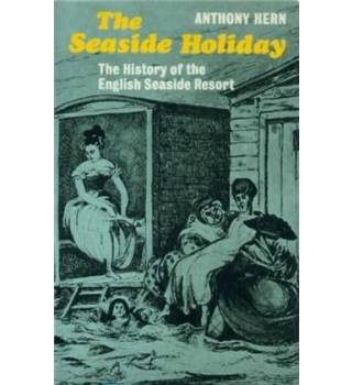 The Seaside Holiday -  The History of the English Seaside Resort