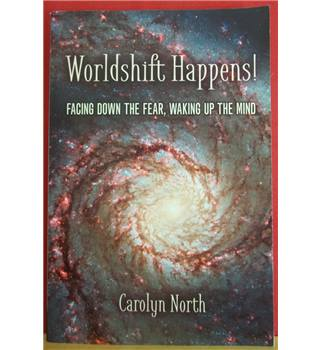 Worldshift Happens! Facing Down the Fear, Waking up the Mind