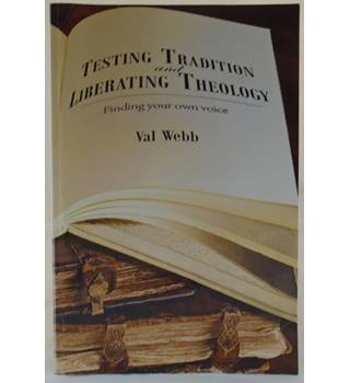 Testing Tradition And Liberating Theology