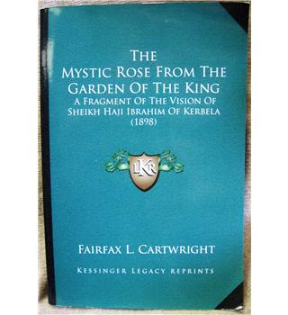 The Mystic Rose from the Garden of the King: A Fragment of the Vision of Sheikh Haji Ibrahim of Kerbela (1892)