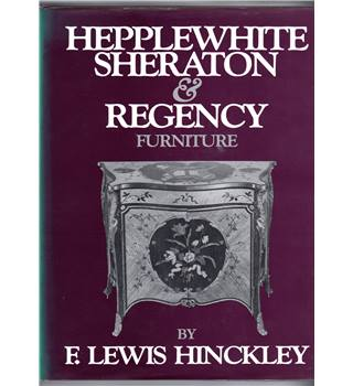 Hepplewhite, Sheraton & Regency Furniture / F. Lewis Hinckley