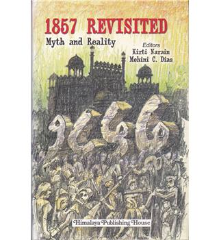 1857 Revisited Myth and Reality