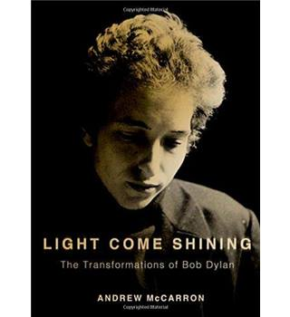 Light Come Shining: The Transformations of Bob Dylan (Hardback)
