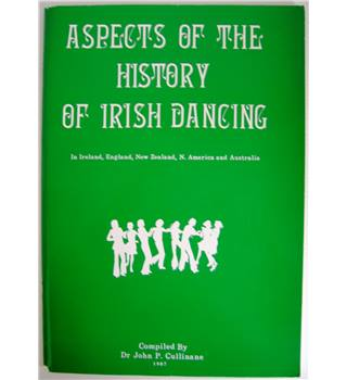 Aspects of the History of Irish Dancing in Ireland, England, New Zealand, N. America and Australia