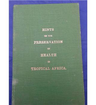 Hints on the Preservation of Health in Tropical Africa