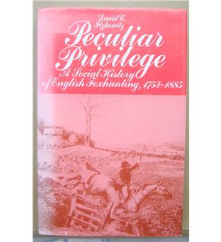Peculiar Privilege A Social History of English Foxhunting 1753-1885