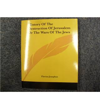 History Of The Destruction of Jerusalem Or The Wars of the Jews