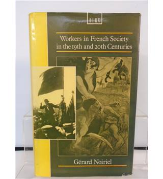 Workers in French Society in the 19th and 20th Centuries - Gerard Noiriel