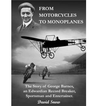 From Motorcycles to Monoplanes - the Story of George Barnes