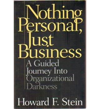 Nothing Personal, Just Business. A Guided Journey Into Organizational Darkness