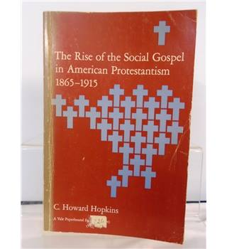 The Rise of the Social Gospel in American Protestantism 1865-1915