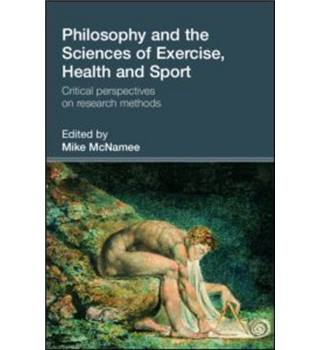 Philosophy and the Sciences of Exercise, Health and Sport - Edited by Mike McNamee - 2005 edition