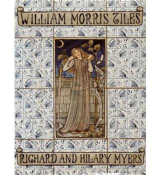 William Morris Tiles: The Tile Designs of Morris and his Fellow-Workers - Richard and Hilary Myers