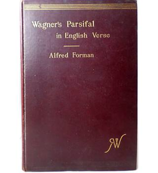 Wagner's Parsifal in English Verse by Alfred Forman.