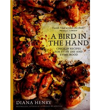 A bird in the hand - chicken recipes for every day and every mood