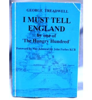 1995 1st Edition. Signed. I Must Tell England by one of 'The Hungry Hundred'. By George Treadwell