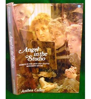 Angel In The Studio: Women in The Arts and Crafts Movement 1870-1914