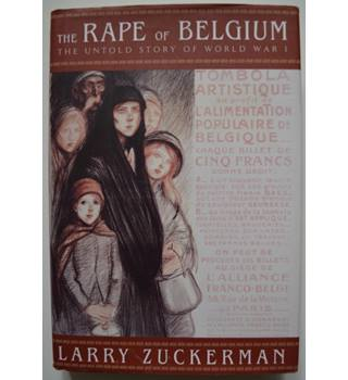 The Rape of Belgium - The Untold Story of world War I