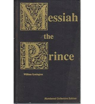 Messiah the Prince or, the Mediatorial Dominion of Jesus Christ