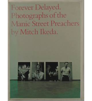 Forever Delayed. Photographs Of The Manic Street Preachers