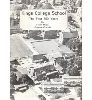 KINGS COLLEGE SCHOOL: THE FIRST 150 YEARS Hardcover – 1979