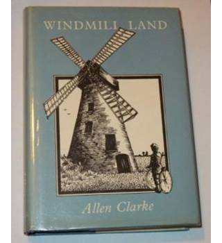 Windmill Land. Rambles in a Rural, Old fashioned Country, with Chat about Its History and Romance.