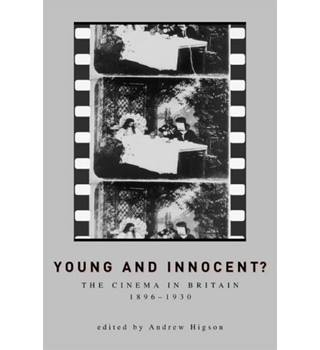 Young and Innocent? The Cinema in Britain 1896-1930