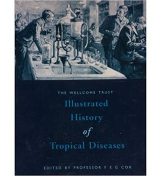 The Wellcome Trust illustrated history of tropical diseases