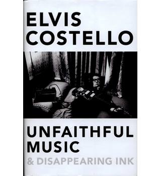 Unfaithful Music & Disappearing Ink , Elvis Costello - Signed by author