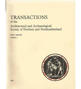Transactions of the Architectural and Archaeological Society of Durham and Northumberland: Volume 5