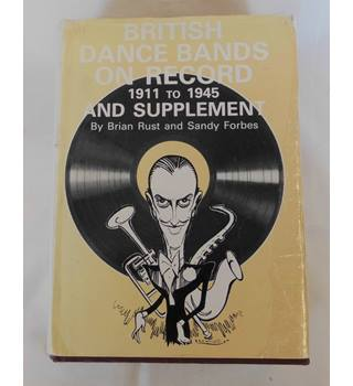 British Dance Bands on Record 1911 to 1945 and Supplement