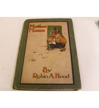 Mother Mouse written and illus in colour by Robin A.Hood (Ernest Aris) publ 1916 Humphrey Milford Oxford Univ Press