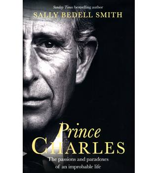 Prince Charles: The passions and paradoxes of an impossible life