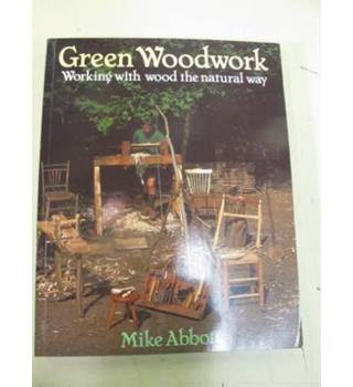 Green Woodwork Working with Wood the Natural Way