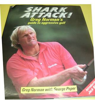 Shark Attack! Greg Norman's Guide to Aggressive Golf