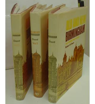 OLD AND NEW BIRMINGHAM.  Three Volumes  From earliest times to 1880.  .  By Robert K .Dent