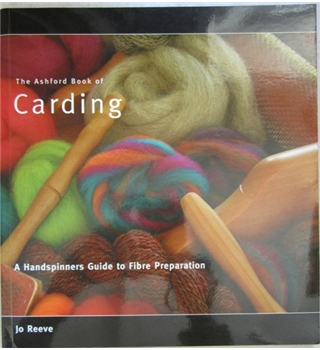 The Ashford Book of Carding  A Handspinners Guide to Fibre Preparation
