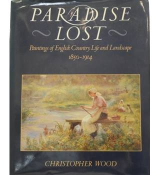 Paradise Lost - Paintings of English Country Life and Landscape 1850-1914